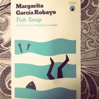 Fish Soup - Margarita Garcia Robayo (tr. Charlotte Coombe)